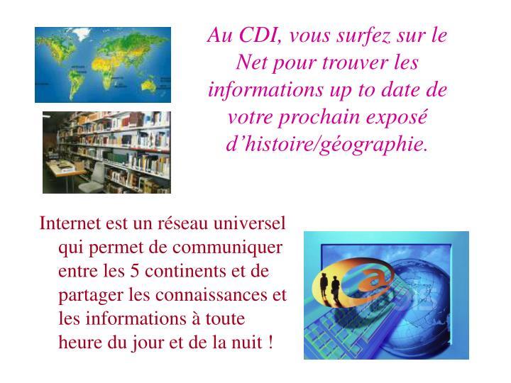Au CDI, vous surfez sur le Net pour trouver les informations up to date de votre prochain expos dhistoire/gographie.