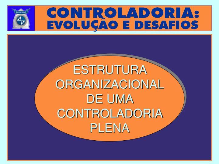 ESTRUTURA ORGANIZACIONAL DE UMA CONTROLADORIA PLENA