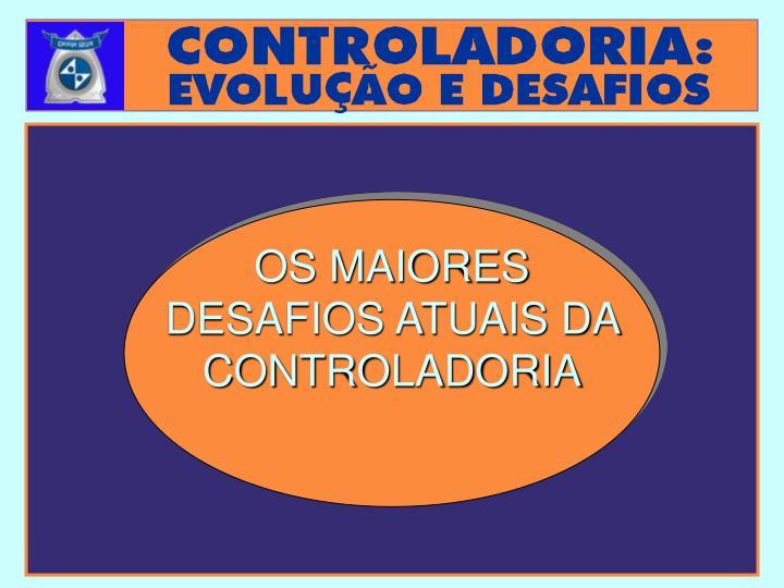 OS MAIORES DESAFIOS ATUAIS DA CONTROLADORIA
