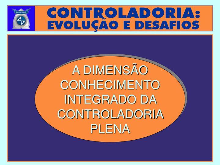A DIMENSÃO CONHECIMENTO INTEGRADO DA CONTROLADORIA PLENA