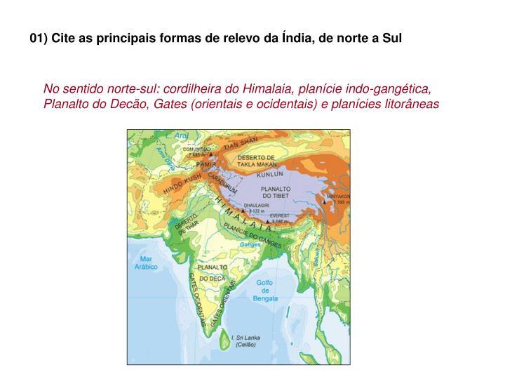01) Cite as principais formas de relevo da Índia, de norte a Sul