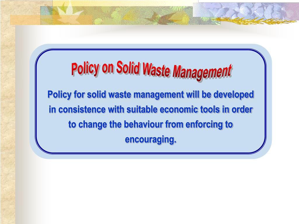 Policy for solid waste management will be developed
