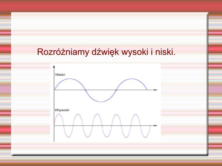Rozróżniamy dźwięk wysoki i niski.