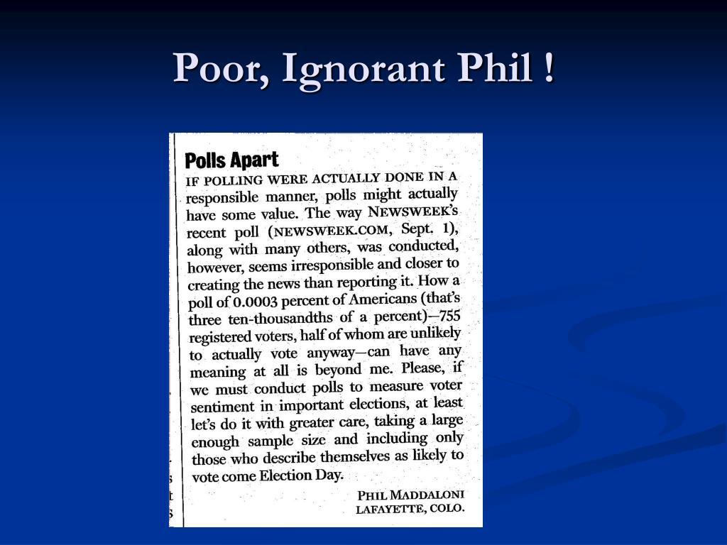 Poor, Ignorant Phil !