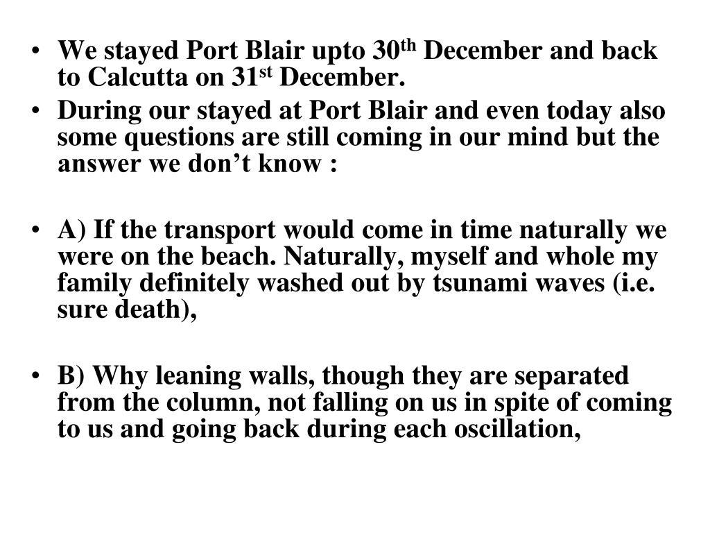 We stayed Port Blair upto 30