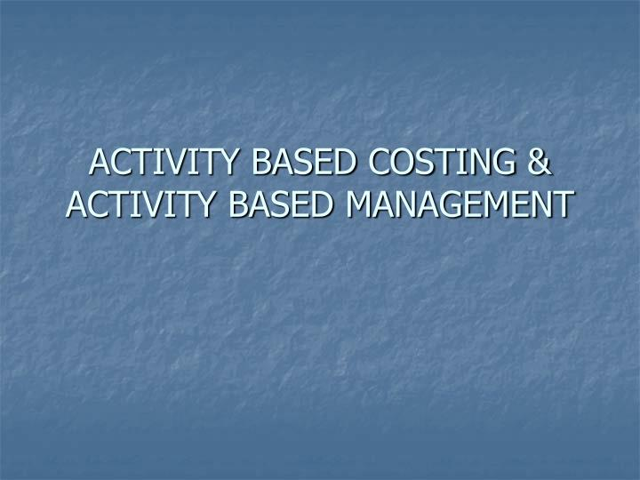 Activity based costing activity based management
