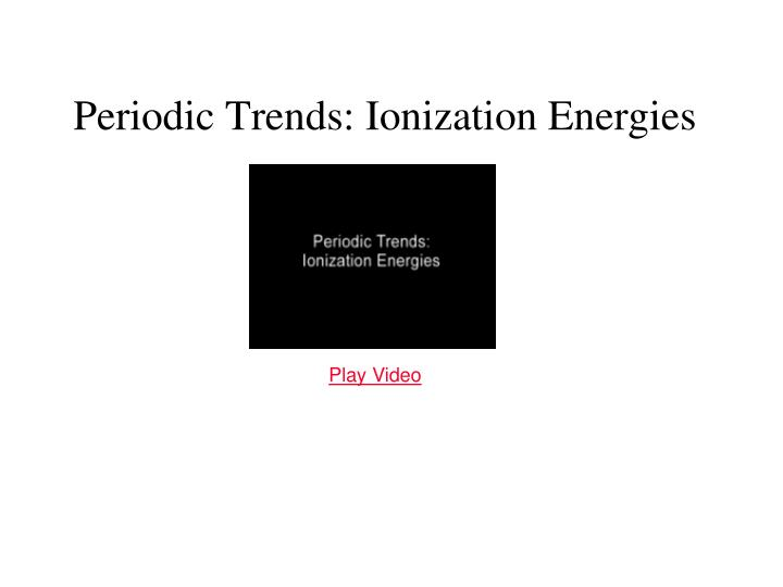Periodic Trends: Ionization Energies