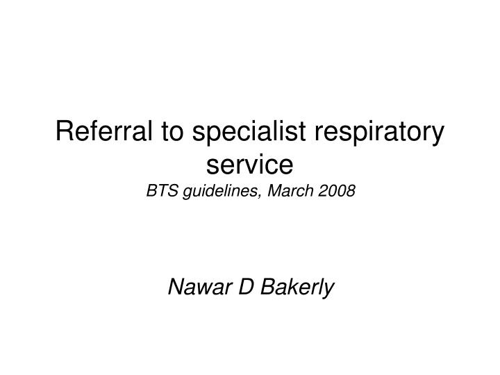 Referral to specialist respiratory service bts guidelines march 2008