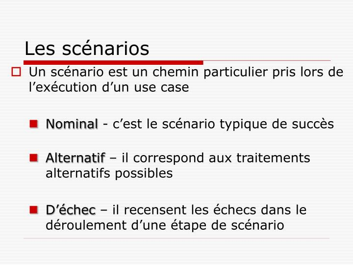 Un scénario est un chemin particulier pris lors de l'exécution d'un use case