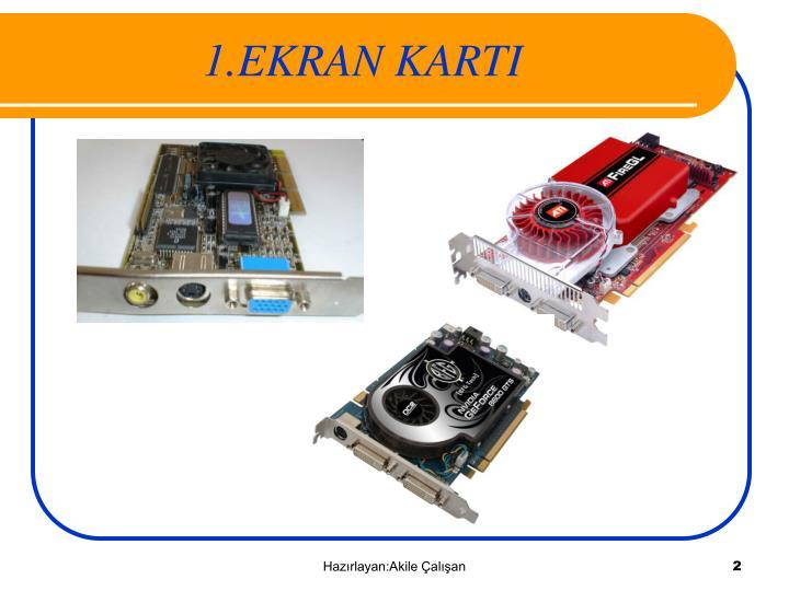 1.EKRAN KARTI