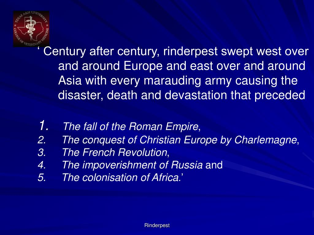 ' Century after century, rinderpest swept west over and around Europe and east over and around Asia with every marauding army causing the disaster, death and devastation that preceded