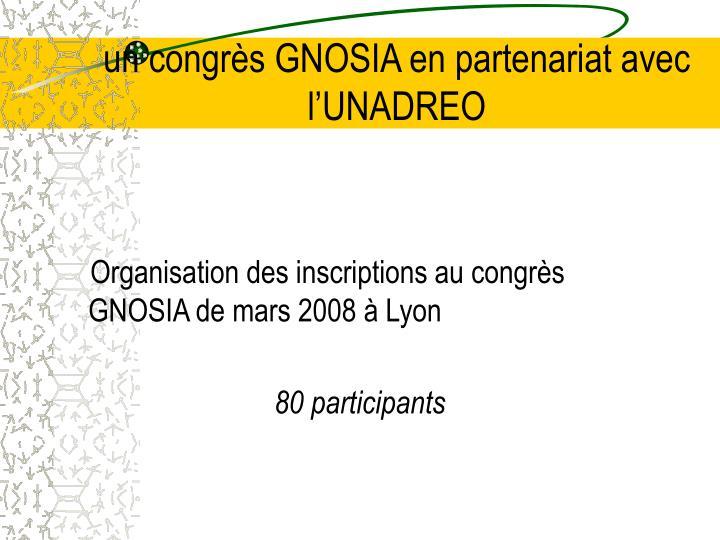un congrès GNOSIA en partenariat avec l'UNADREO