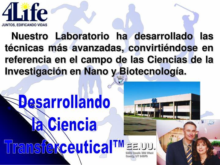 Nuestro Laboratorio ha desarrollado las técnicas más avanzadas, convirtiéndose en referencia en el campo de las Ciencias de la Investigación en Nano y Biotecnología.