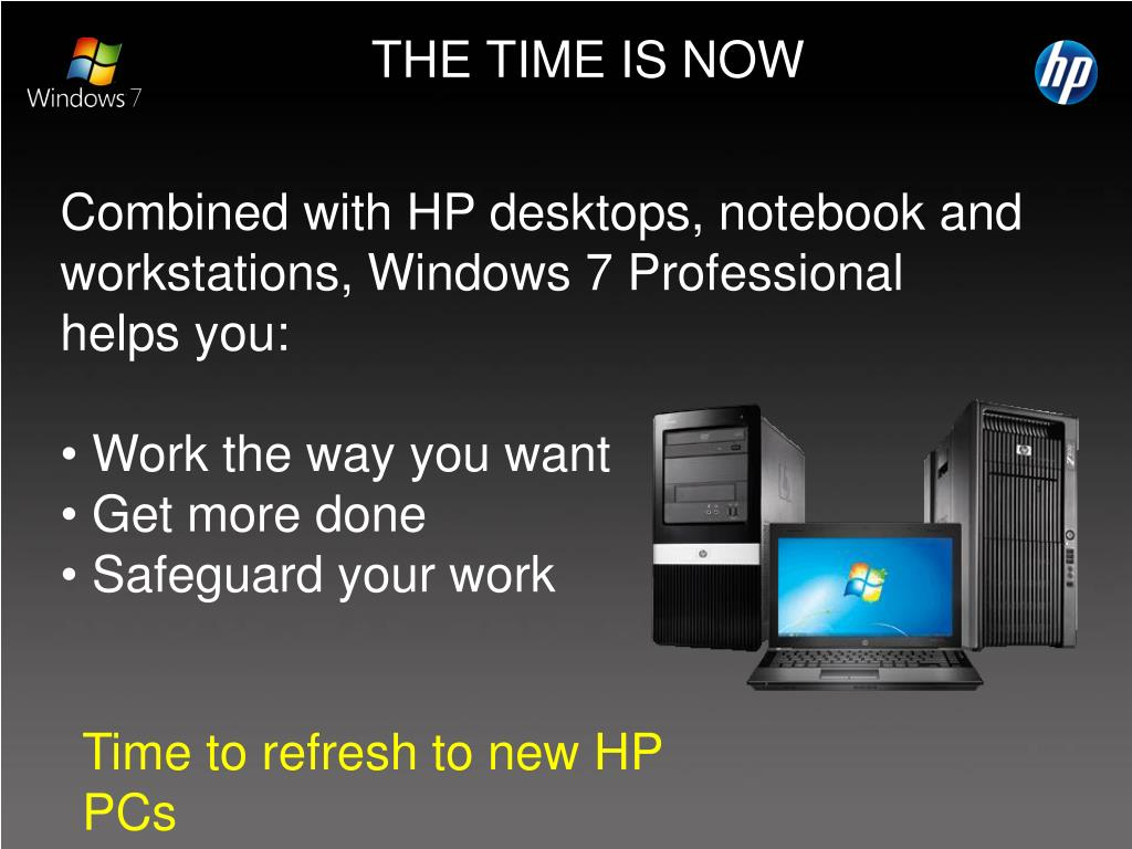 Combined with HP desktops, notebook and workstations, Windows 7 Professional helps you: