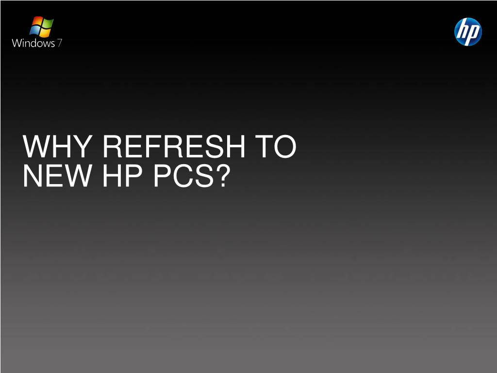 WHY REFRESH TO NEW HP PCS?