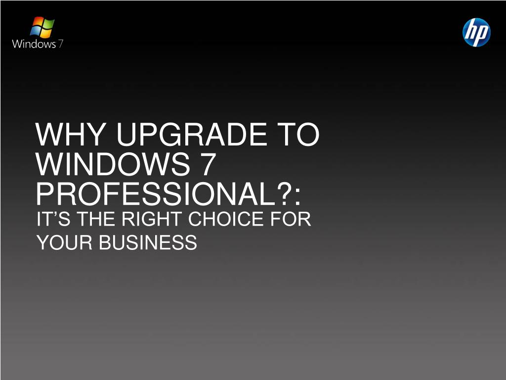 WHY UPGRADE TO WINDOWS 7 PROFESSIONAL?: