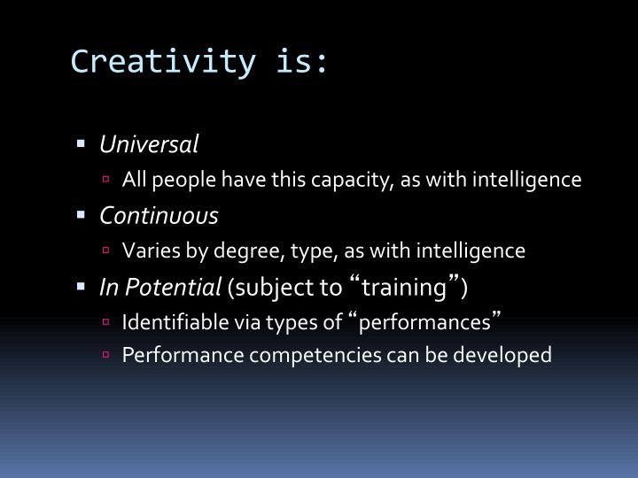 Creativity is:
