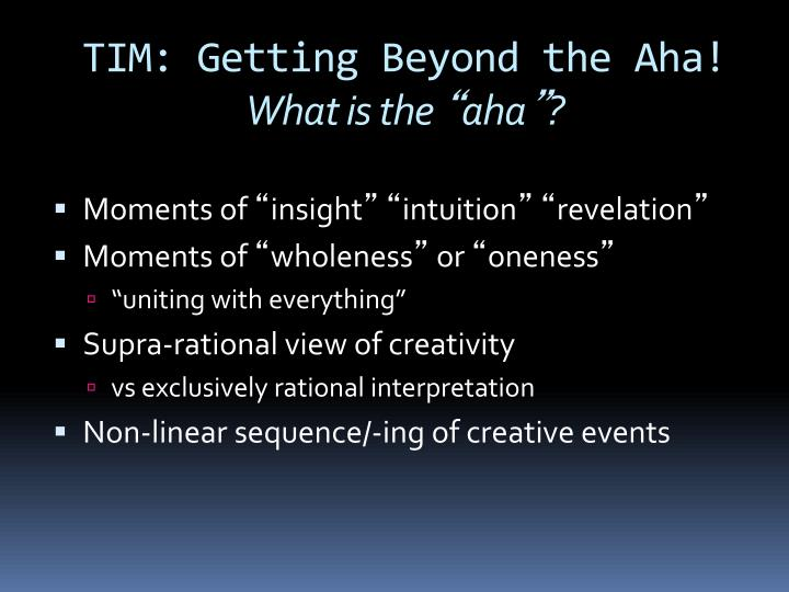 TIM: Getting Beyond the Aha!