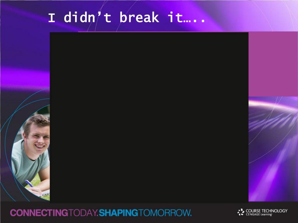 I didn't break it…..