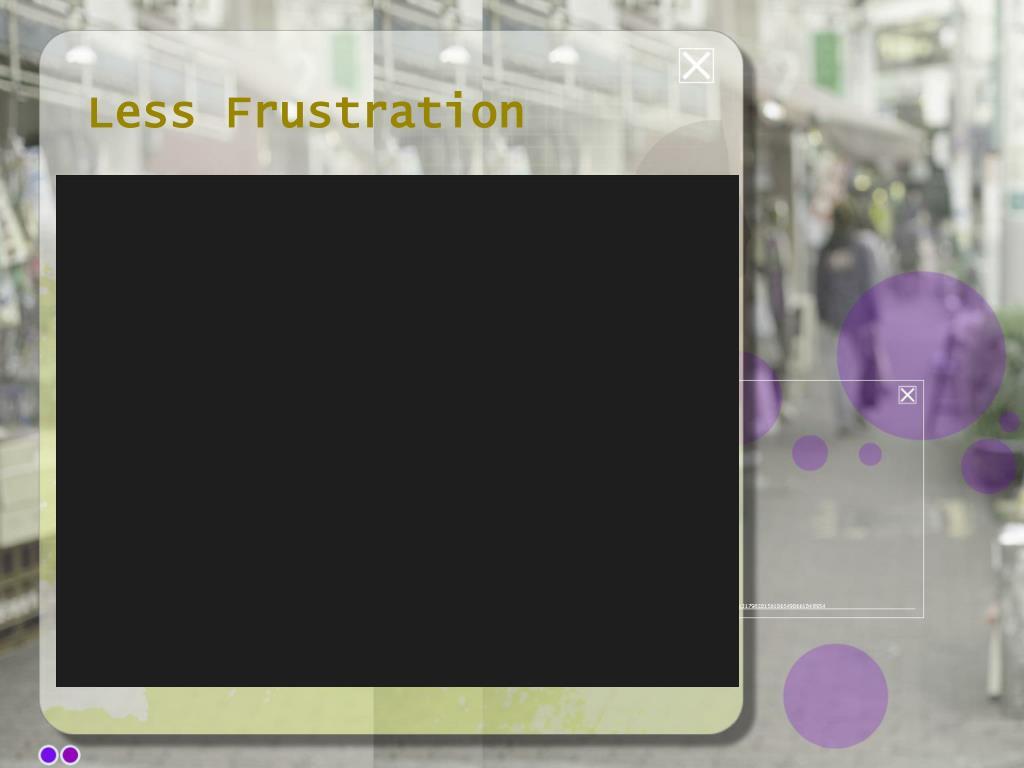 Less Frustration