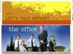 let s talk office