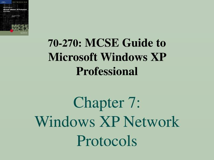 70 270 mcse guide to microsoft windows xp professional chapter 7 windows xp network protocols