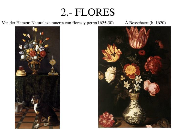 Van der Hamen: Naturaleza muerta con flores y perro(1625-30)A.Bosschaert (h. 1620)
