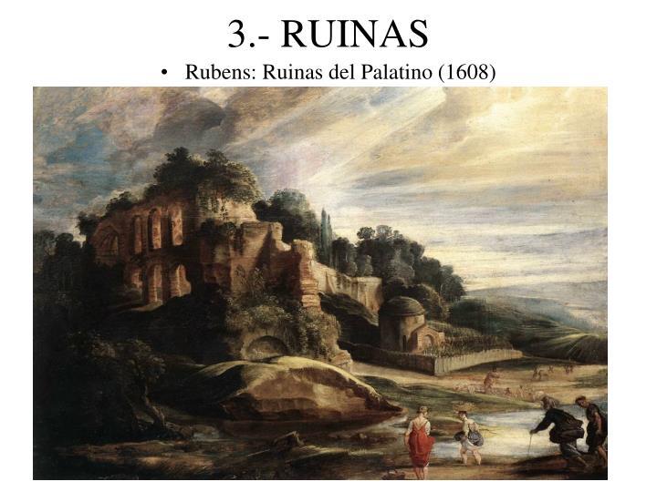 3.- RUINAS