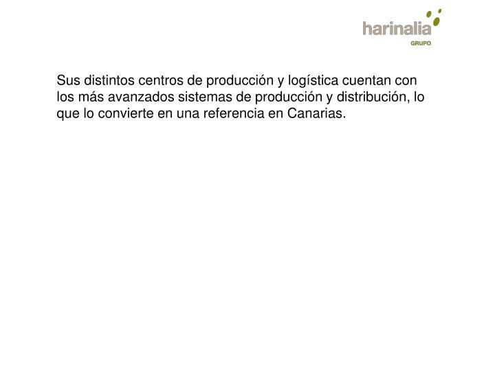 Sus distintos centros de producción y logística cuentan con los más avanzados sistemas de producción y distribución, lo que lo convierte en una referencia en Canarias.