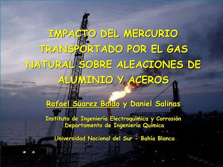 IMPACTO DEL MERCURIO TRANSPORTADO POR EL GAS NATURAL SOBRE ALEACIONES DE ALUMINIO Y ACEROS