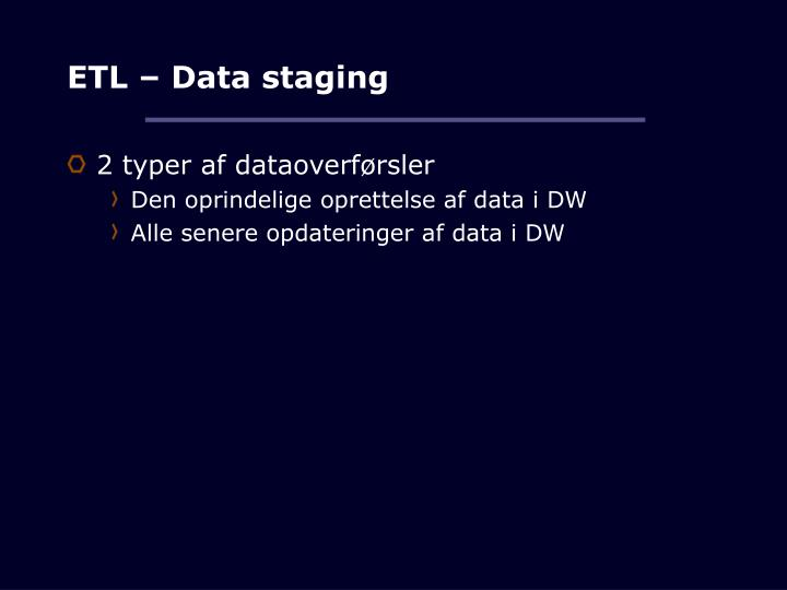ETL – Data staging