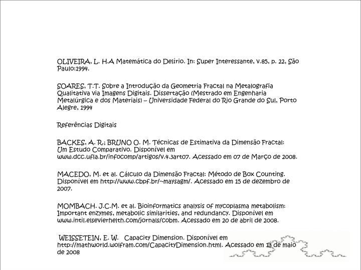 OLIVEIRA, L. H.A Matemática do Delírio. In: Super Interessante, v.85, p. 22, São Paulo:1994.