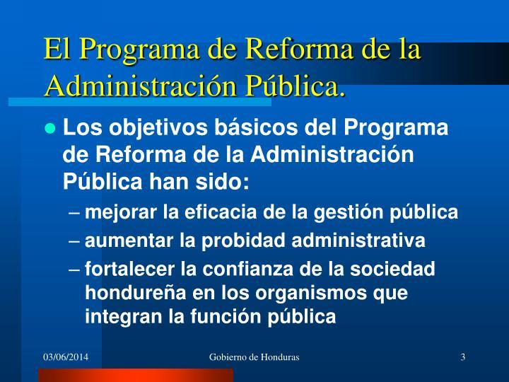 El Programa de Reforma de la Administración Pública.