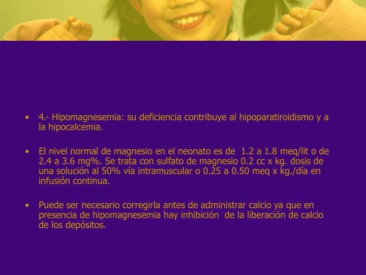 4.- Hipomagnesemia: su deficiencia contribuye al hipoparatiroidismo y a la hipocalcemia.