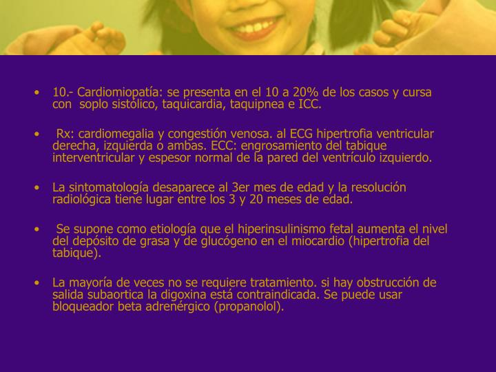10.- Cardiomiopatía: se presenta en el 10 a 20% de los casos y cursa con soplo sistólico, taquicardia, taquipnea e ICC.