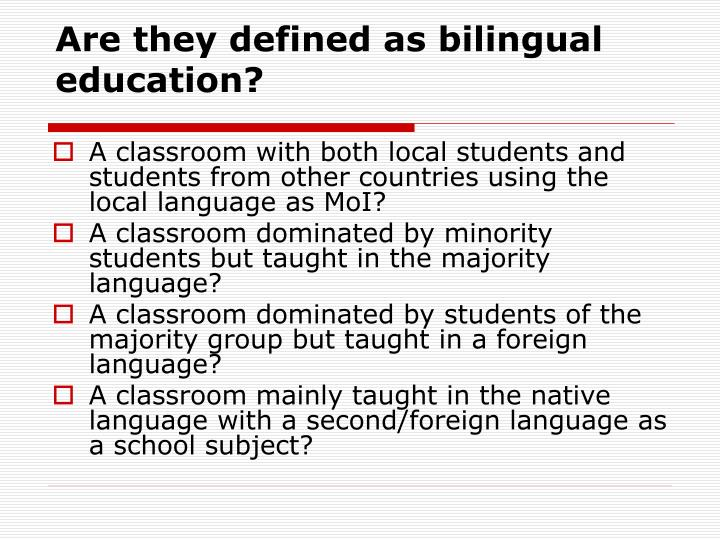 Are they defined as bilingual education?