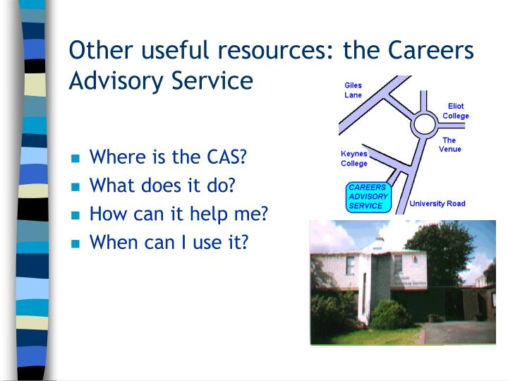 Other useful resources: the Careers Advisory Service