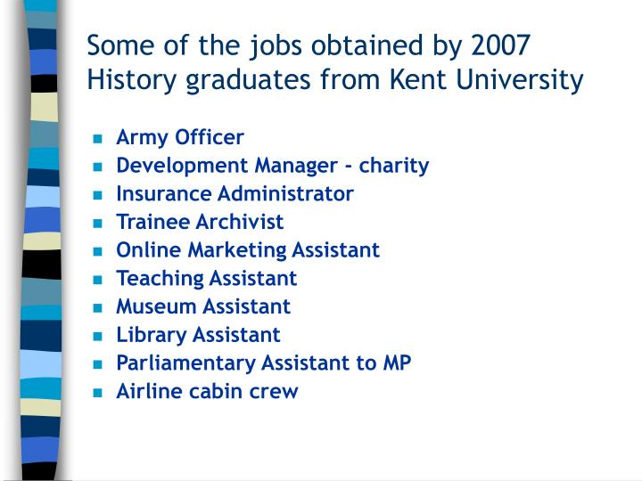 Some of the jobs obtained by 2007 History graduates from Kent University