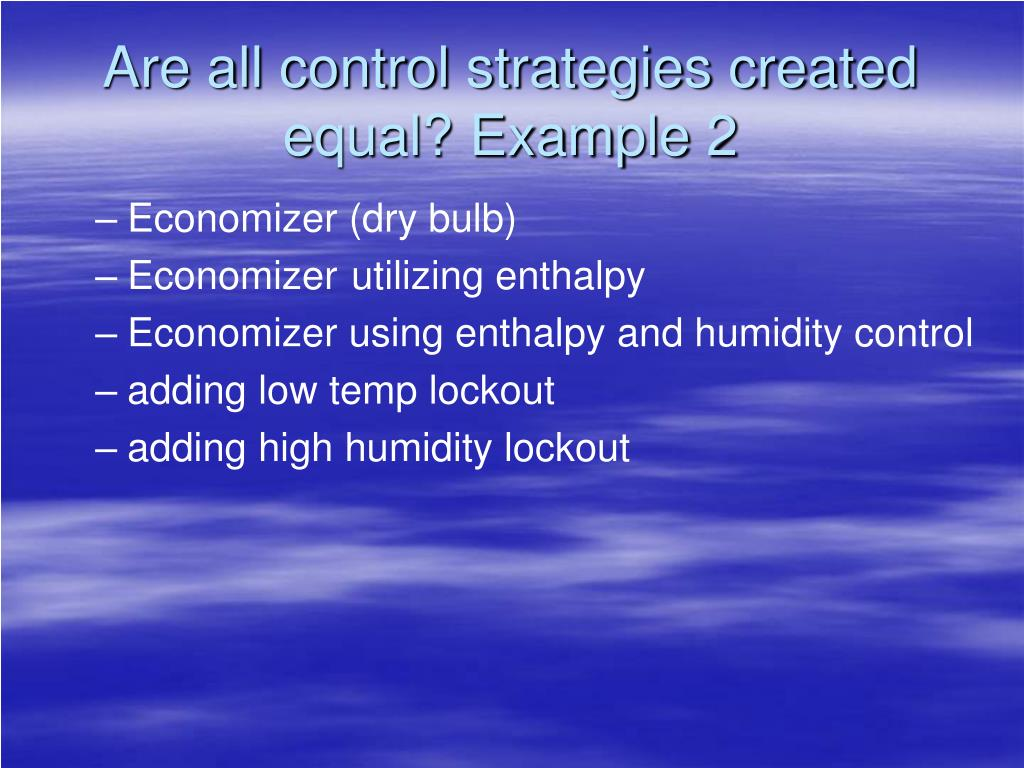 Are all control strategies created equal? Example 2