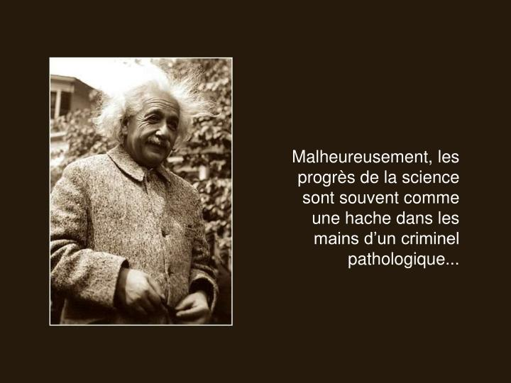 Malheureusement, les progrs de la science sont souvent comme une hache dans les mains dun criminel pathologique...