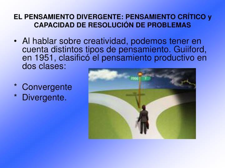 EL PENSAMIENTO DIVERGENTE: PENSAMIENTO CRÍTICO y CAPACIDAD DE RESOLUCIÓN DE PROBLEMAS