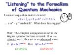 listening to the formalism of quantum mechanics