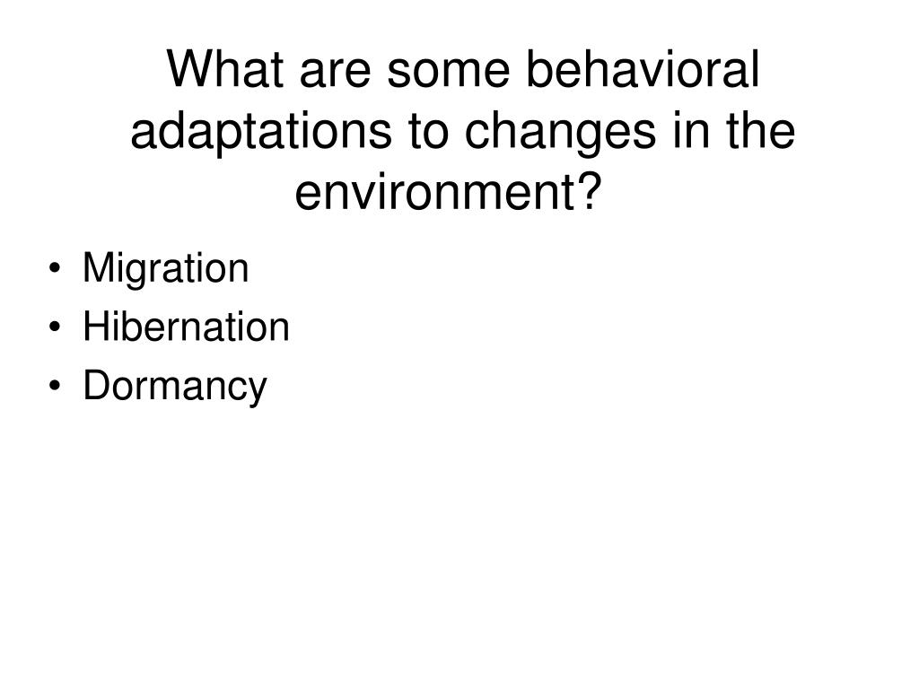 What are some behavioral adaptations to changes in the environment?