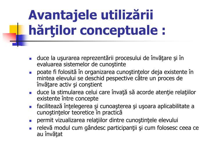 Avantajele utilizării hărţilor conceptuale :