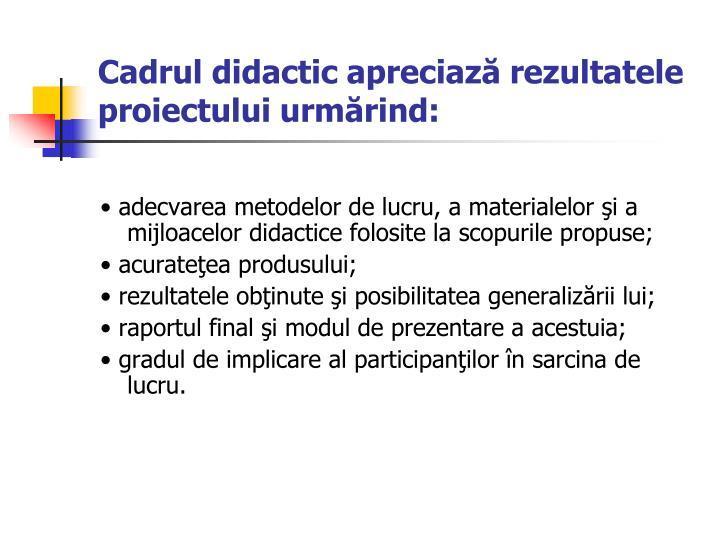 Cadrul didactic apreciază rezultatele proiectului urmărind: