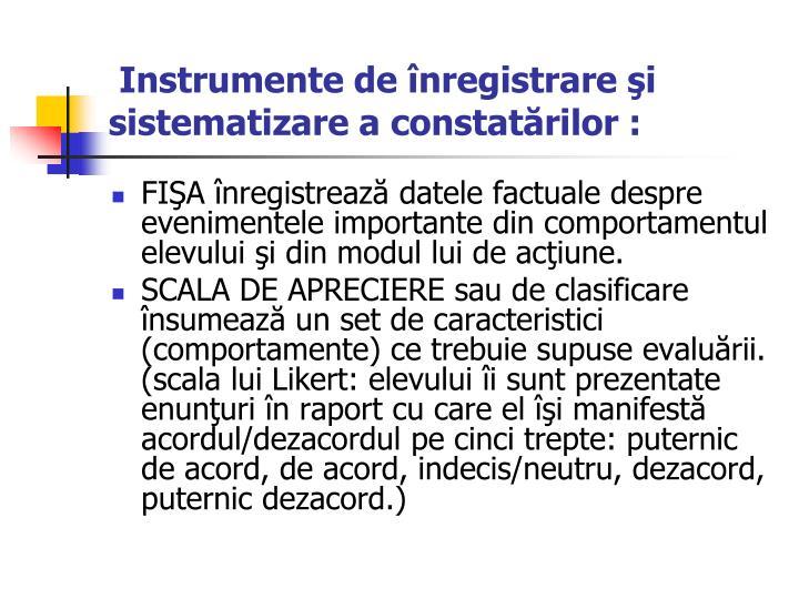 Instrumente de înregistrare şi sistematizare a constatărilor :