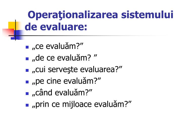 Operaţionalizarea sistemului de evaluare: