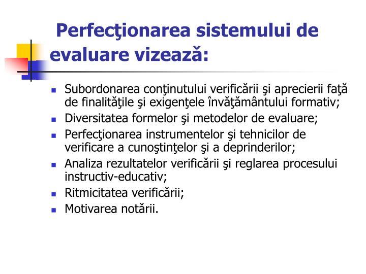 Perfecţionarea sistemului de evaluare vizeazǎ: