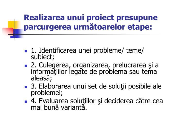 Realizarea unui proiect presupune parcurgerea următoarelor etape: