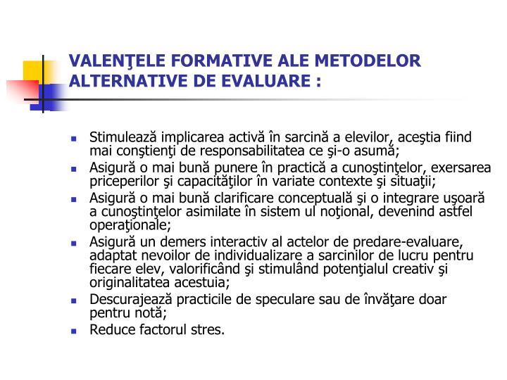 VALENŢELE FORMATIVE ALE METODELOR ALTERNATIVE DE EVALUARE :